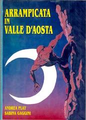 Arrampicata in Valle d'Aosta- Libro di Plat Andrea e Gaggini Sabina